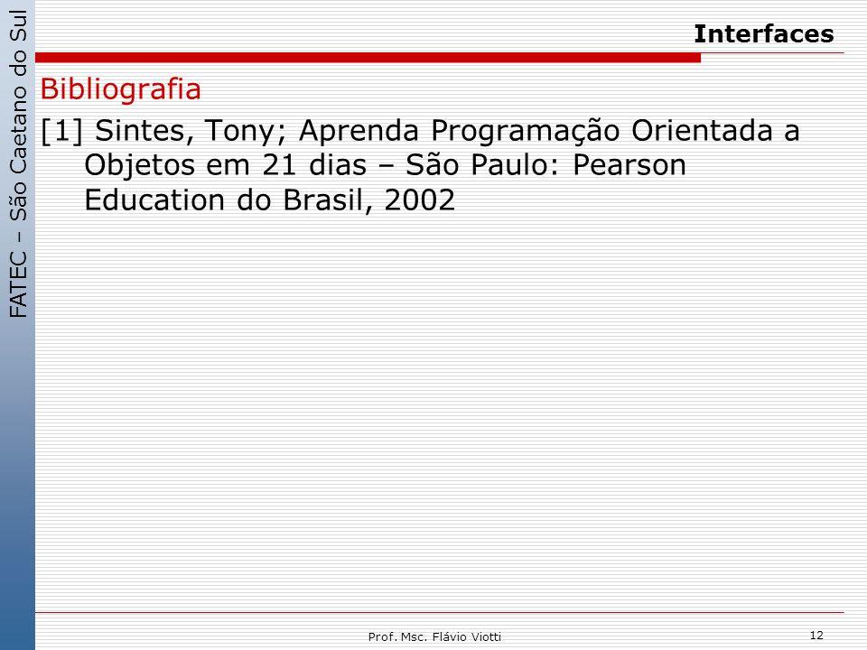 Interfaces Bibliografia. [1] Sintes, Tony; Aprenda Programação Orientada a Objetos em 21 dias – São Paulo: Pearson Education do Brasil, 2002.